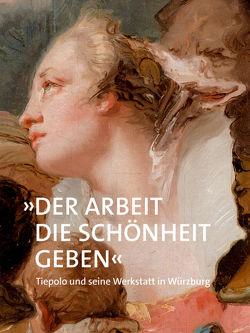 »Der Arbeit die Schönheit geben« von Dombrowski,  Damian, Martin von Wagner Museum, Uluçam,  Aylin