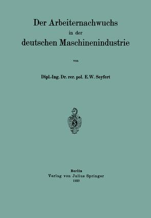 Der Arbeiternachwuchs in der deutschen Maschinenindustrie von Seyfert,  E. W.