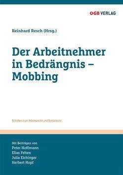 Der Arbeitnehmer in Bedrängnis – Mobbing von Eichinger,  Julia, Felten,  Elias, Hoffmann,  Peter, Hopf,  Herbert, Reinhard,  Resch