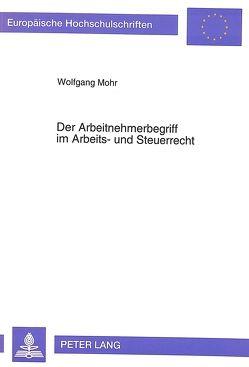 Der Arbeitnehmerbegriff im Arbeits- und Steuerrecht von Mohr,  Wolfgang