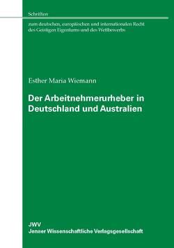 Der Arbeitnehmerurheber in Deutschland und Australien von Wiemann,  Esther Maria