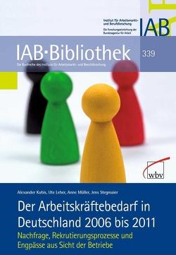Der Arbeitskräftebedarf in Deutschland 2006 bis 2011 von Kubis,  Alexander, Leber,  Ute, Müller,  Anne, Stegmaier,  Jens
