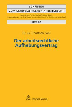Der arbeitsrechtliche Aufhebungsvertrag von Zobl,  Christoph