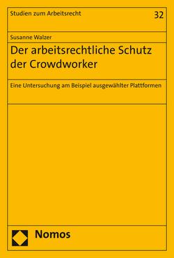 Der arbeitsrechtliche Schutz der Crowdworker von Walzer,  Susanne