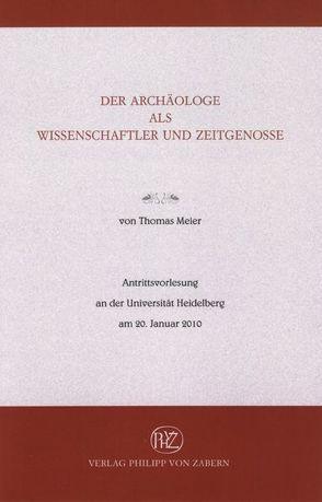 Der Archäologe als Wissenschaftler und Zeitgenosse von Meier,  Thomas