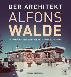DER ARCHITEKT ALFONS WALDE von Hromatka,  Olivia