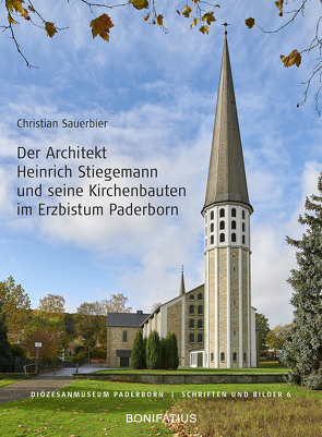Der Architekt Heinrich Stiegemann und seine Kirchbauten im Erzbistum Paderborn von Sauerbier,  Christian