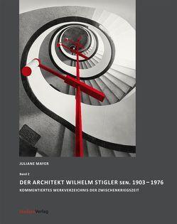 Der Architekt Wilhelm Stigler sen. 1903-1976 von Mayer,  Juliane