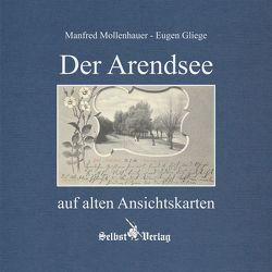 Der Arendsee auf alten Ansichtskarten von Gliege Pressezeichner GbR,  Eugen und Constanze, Gliege,  Eugen, Mollenhauer,  Manfred