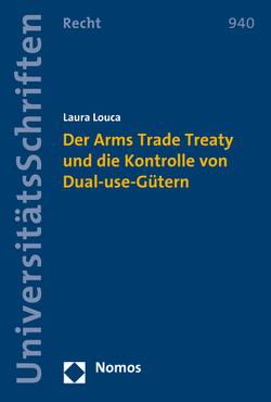 Der Arms Trade Treaty und die Kontrolle von Dual-use-Gütern von Louca,  Laura