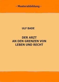 Der Arzt an den Grenzen von Leben und Recht von Bade,  Ulf, Geerds,  Friedrich