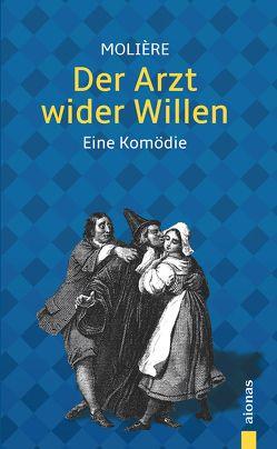 Der Arzt wider Willen: Molière: Eine Komödie (Illustrierte Ausgabe) von Molière,  Jean Baptiste