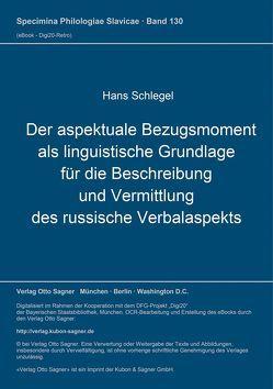 Der aspektuale Bezugsmoment als linguistische Grundlage für die Beschreibung und Vermittlung des russische Verbalaspekts von Schlegel,  Hans