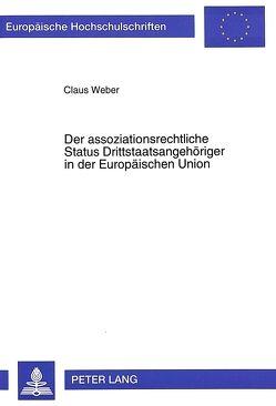 Der assoziationsrechtliche Status Drittstaatsangehöriger in der Europäischen Union von Weber,  Claus