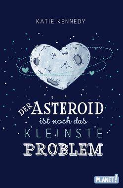 Der Asteroid ist noch das kleinste Problem von Gehring,  Julia, Kennedy,  Katie
