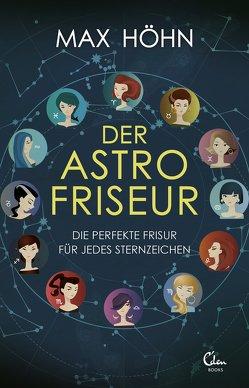 Der Astrofriseur. Die perfekte Frisur für jedes Sternzeichen. von Höhn,  Max