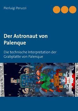 Der Astronaut von Palenque von Peruzzi,  Pierluigi
