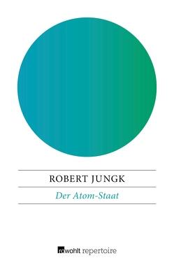 Der Atom-Staat von Jungk,  Robert