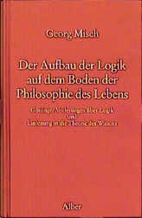 Der Aufbau der Logik auf dem Boden der Philosophie des Lebens von Kühne-Bertram,  Gudrun, Misch,  Georg, Rodi,  Frithjof