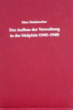 Der Aufbau der Verwaltung in der Südpfalz (1945-1948) von Steinbrecher,  Marc