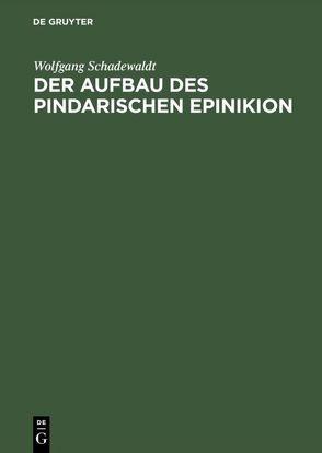 Der Aufbau des Pindarischen Epinikion von Schadewaldt,  Wolfgang