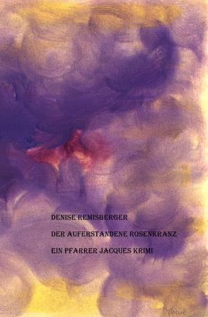 Der auferstandene Rosenkranz von Remisberger,  Denise