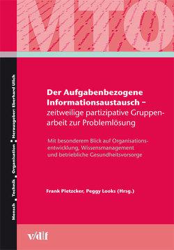 Der Aufgabenbezogene Informationsaustausch – zeitweilige partizipative Gruppenarbeit zur Problemlösung von Looks,  Peggy, Pietzcker,  Frank, Ulich,  Eberhard