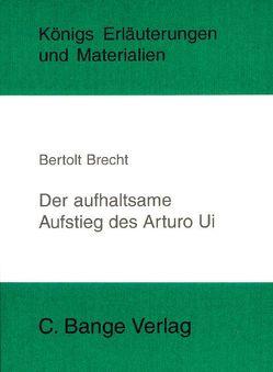 Der aufhaltsame Aufstieg des Arturo Ui von Bertolt Brecht. Textanalyse und Interpretation. von Brecht,  Bertolt, Matzkowski,  Bernd
