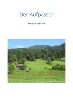 Der Aufpasser von Netthöfel,  Reiner W.