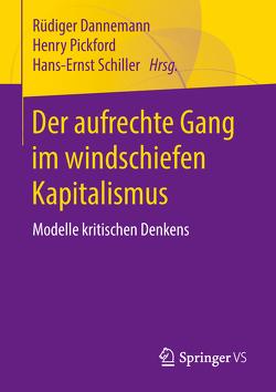 Der aufrechte Gang im windschiefen Kapitalismus von Dannemann,  Rüdiger, Pickford,  Henry W., Schiller,  Hans-Ernst