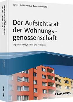 Der Aufsichtsrat einer Wohnungsgenossenschaft – inkl. Arbeitshilfen online von Hillebrand,  Klaus-Peter, Keßler,  Jürgen