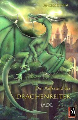 Der Aufstand der Drachenreiter Bd. 3 Jade von Fürst,  Alexander