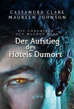 Der Aufstieg des Hotel Dumort von Clare,  Cassandra, Johnson,  Maureen, Köbele,  Ulrike
