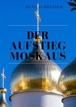 Der Aufstieg Moskaus von Schreiber,  René