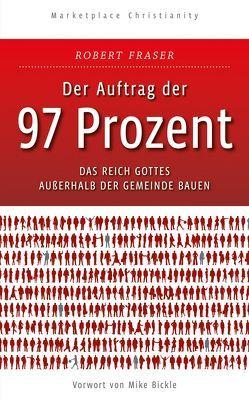 Der Auftrag der 97 Prozent von Bickle,  Mike, Bozemann,  Hannelore, Fraser,  Robert E., Häßlein,  Markus