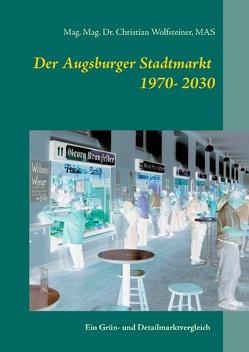 Der Augsburger Stadtmarkt im Vergleich von Wolfsteiner,  Christian