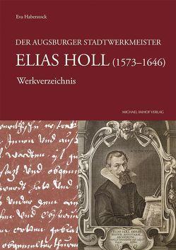 Der Augsburger Stadtwerkmeister Elias Holl (1573–1646) von Haberstock,  Eva