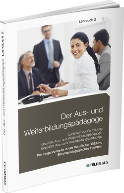 Der Aus- und Weiterbildungspädagoge, Lehrbuch 2 von Schmidt-Wessel,  Elke H, Seyd,  Wolfgang, Wilhelm,  Werner