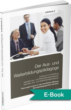 Der Aus- und Weiterbildungspädagoge, Lehrbuch 2 von Schmidt-Wessel,  Elke, Seyd,  Wolfgang, Wilhelm,  Werner
