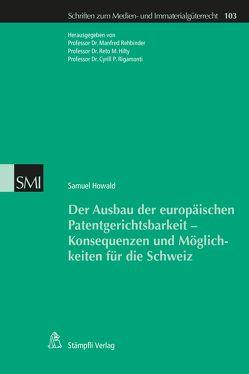 Der Ausbau der europäischen Patentgerichtsbarkeit – Konsequenzen und Möglichkeiten für die Schweiz von Cyrill P.,  Rigamonti, Hilty,  Reto, Rehbinder,  Manfred, Samuel,  Howald