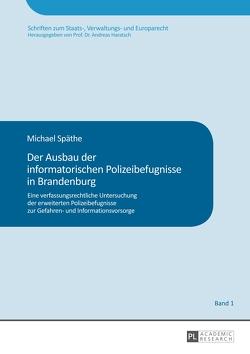 Der Ausbau der informatorischen Polizeibefugnisse in Brandenburg von Späthe,  Michael