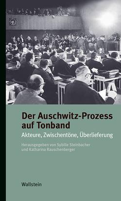 Der Auschwitz-Prozess auf Tonband von Rauschenberger,  Katharina, Steinbacher,  Sybille