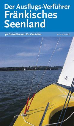 Der Ausflugs-Verführer Fränkisches Seenland von Lipsky,  Gisela, Neukamm,  Barbara, Ritzer,  Uwe