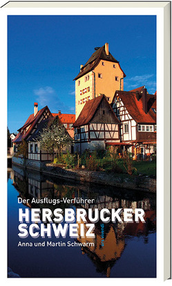 Der Ausflugsverführer Hersbrucker Schweiz von Schwarm,  Anna, Schwarm,  Martin