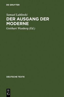 Der Ausgang der Moderne von Braakenburg,  Johannes J., Lublinski,  Samuel, Wunberg,  Gotthart