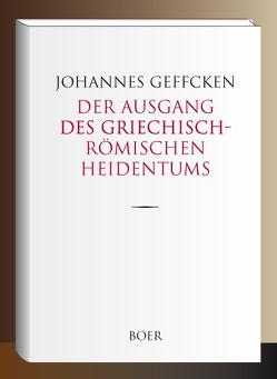 Der Ausgang des griechisch-römischen Heidentums von Geffcken,  Johannes