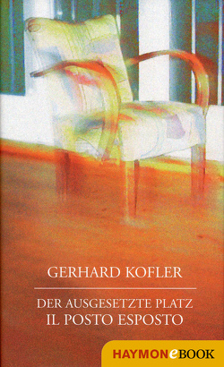 Der ausgesetzte Platz/Il posto esposto von Kofler,  Gerhard