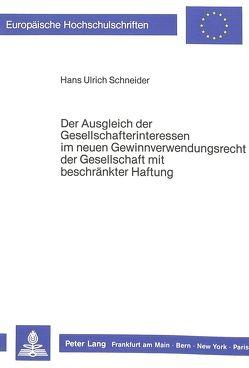 Der Ausgleich der Gesellschafterinteressen im neuen Gewinnverwendungsrecht der Gesellschaft mit beschränkter Haftung von Schneider,  Hans-Ulrich