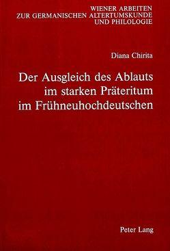 Der Ausgleich des Ablauts im starken Präteritum im Frühneuhochdeutschen von Chirita,  Diana