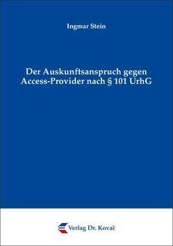 Der Auskunftsanspruch gegen Access-Provider nach § 101 UrhG von Stein,  Ingmar